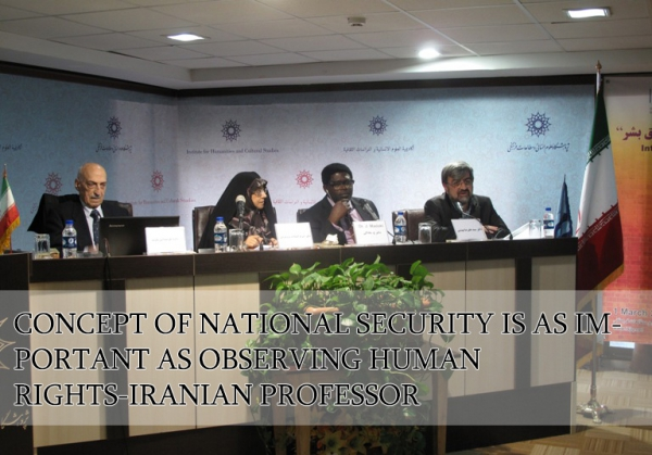CONCEPT OF NATIONAL SECURITY IS AS IMPORTANT AS OBSERVING HUMAN RIGHTS-IRANIAN PROFESSOR